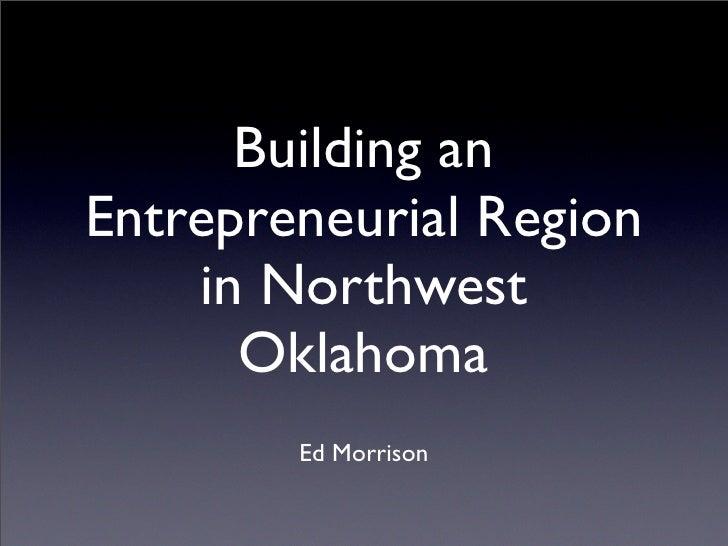 Building an Entrepreneurial Region     in Northwest       Oklahoma         Ed Morrison