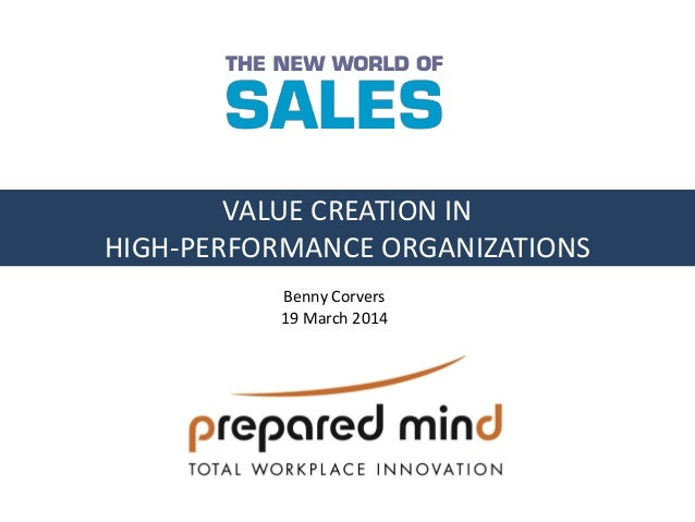 VALUE CREATION IN HIGH-PERFORMANCE ORGANIZATIONS Benny Corvers 19 March 2014