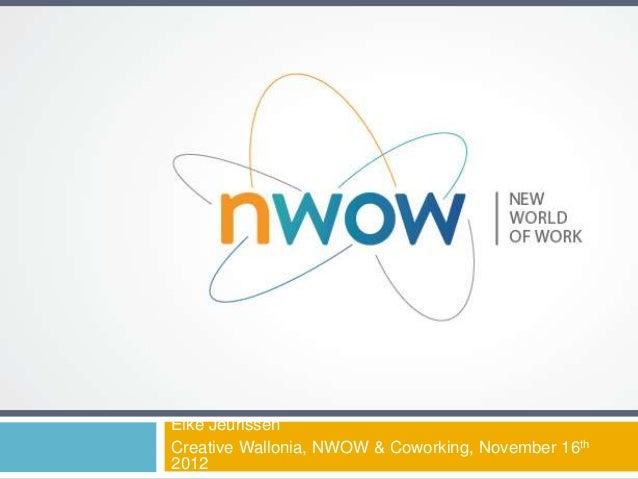 Elke JeurissenCreative Wallonia, NWOW & Coworking, November 16th2012