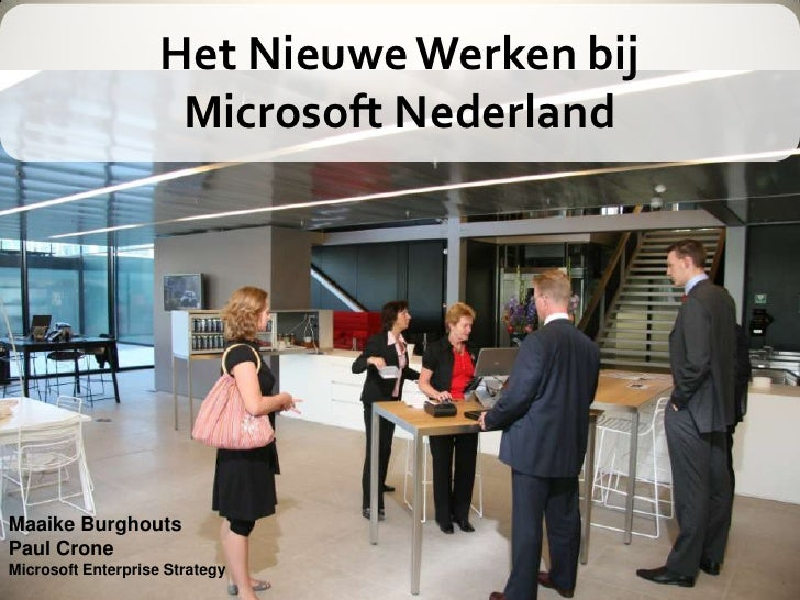 Het Nieuwe Werken bij                     Microsoft NederlandMaaike BurghoutsPaul CroneMicrosoft Enterprise Strategy