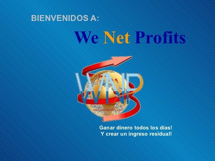 We   Net   Profits BIENVENIDOS A: Ganar dinero todos los días! Y crear un ingreso residual!