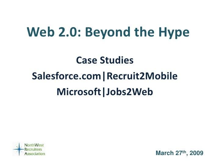 Web 2.0: Beyond the Hype           Case Studies Salesforce.com Recruit2Mobile      Microsoft Jobs2Web                     ...