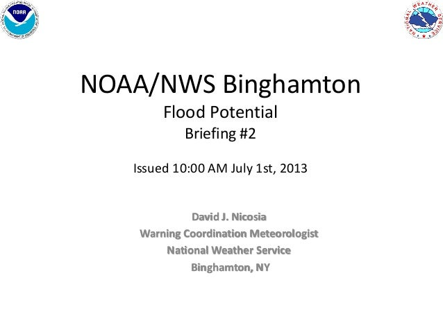 NOAA/NWS Binghamton Flood Potential Briefing #2 Issued 10:00 AM July 1st, 2013 David J. Nicosia Warning Coordination Meteo...