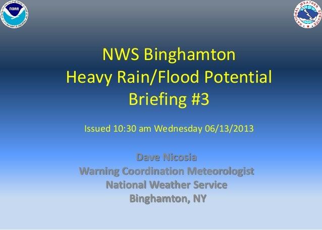 NWS BinghamtonHeavy Rain/Flood PotentialBriefing #3Issued 10:30 am Wednesday 06/13/2013Dave NicosiaWarning Coordination Me...