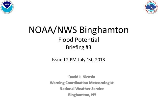 NOAA/NWS Binghamton Flood Potential Briefing #3 Issued 2 PM July 1st, 2013 David J. Nicosia Warning Coordination Meteorolo...