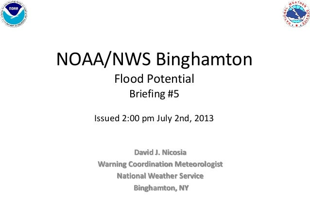 NOAA/NWS Binghamton Flood Potential Briefing #5 Issued 2:00 pm July 2nd, 2013 David J. Nicosia Warning Coordination Meteor...