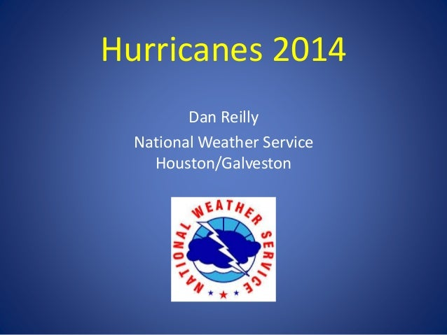 Hurricanes 2014 Dan Reilly National Weather Service Houston/Galveston