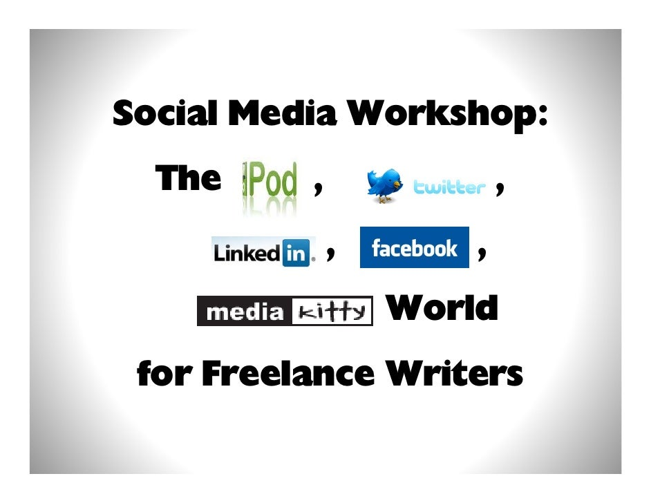 Social Media Workshop:   The     ,               ,               ,       ,                   World  for Freelance Writers
