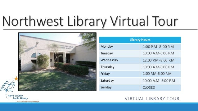 Library Hours Monday Tuesday Wednesday Thursday Friday Saturday Sunday Northwest Library Virtual Tour 1:00 P.M -8:00 P.M 1...