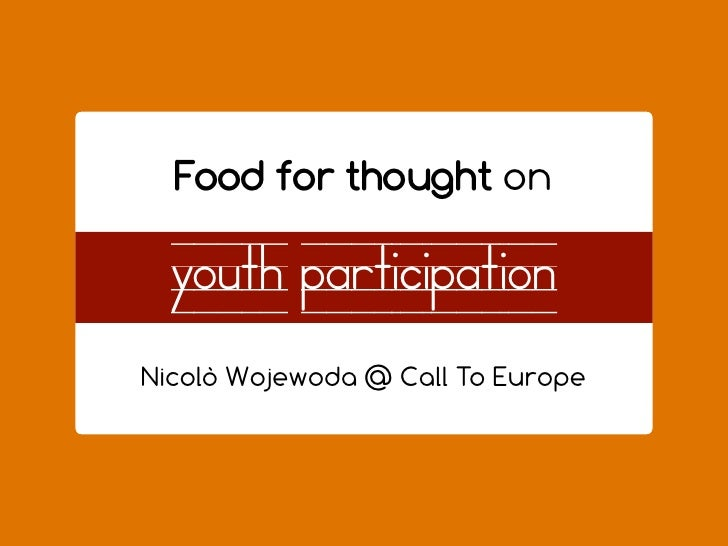 Food for thought on     youth participation youth rights = human rights   Nicolò Wojewoda @ Call To Europe