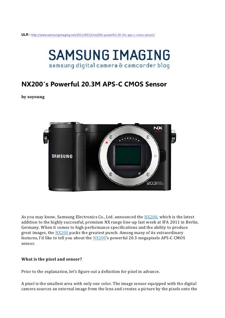 ULR : http://www.samsungimaging.net/2011/09/12/nx200s-powerful-20-3m-aps-c-cmos-sensor/NX200′s Powerful 20.3M APS-C CMOS S...