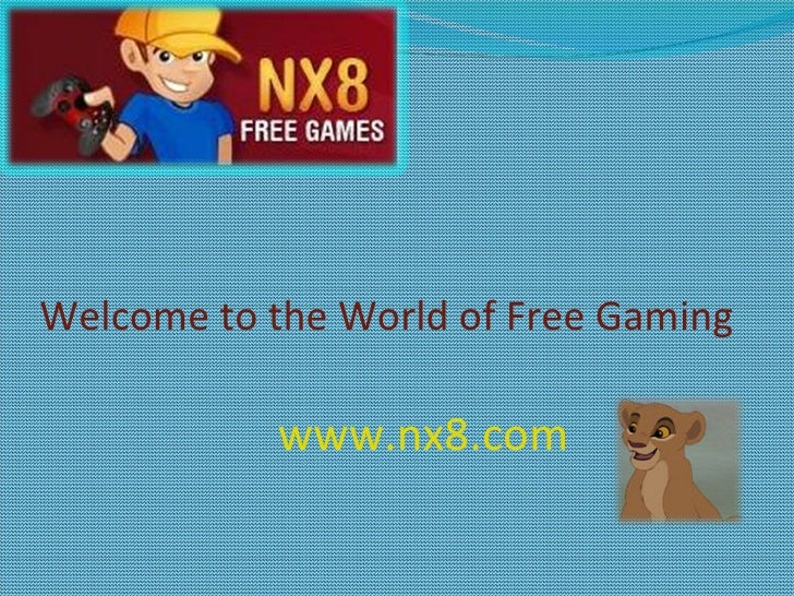 Welcome to the World of Free Gaming www.nx8.com