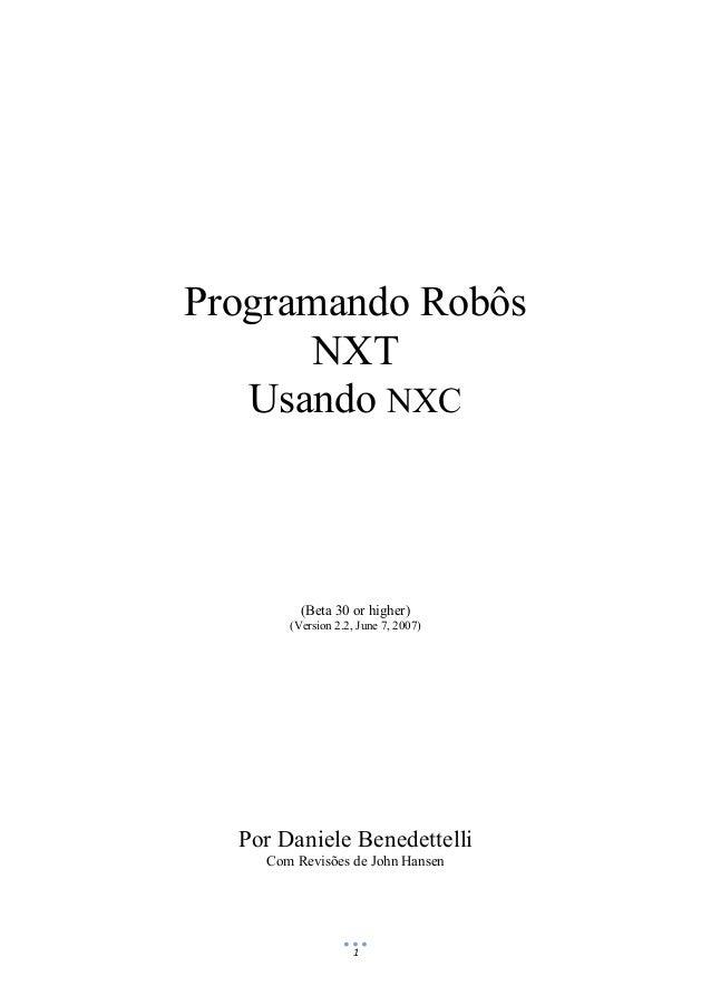 1 Programando Robôs NXT Usando NXC (Beta 30 or higher) (Version 2.2, June 7, 2007) Por Daniele Benedettelli Com Revisões d...