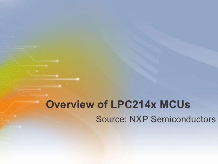 Overview of LPC214x MCUs <ul><li>Source: NXP Semiconductors </li></ul>