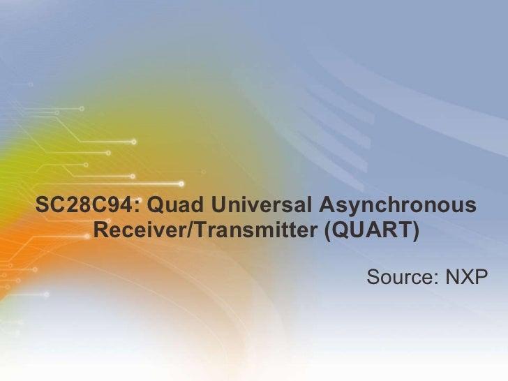 SC28C94: Quad Universal Asynchronous Receiver/Transmitter (QUART) <ul><li>Source: NXP  </li></ul>