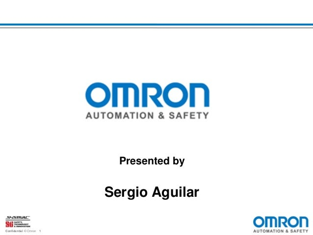 Presented by  Sergio Aguilar Confidential © Omron  1