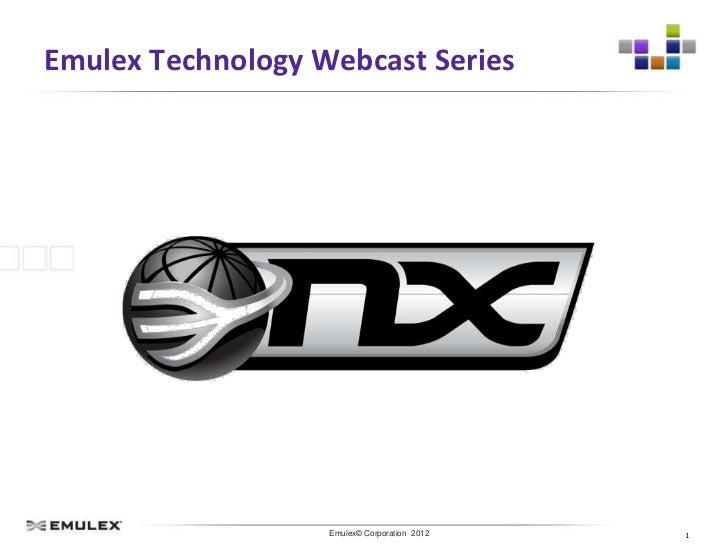 Emulex Technology Webcast Series                Emulex Confidential - © 2012 Emulex Corporation                           ...
