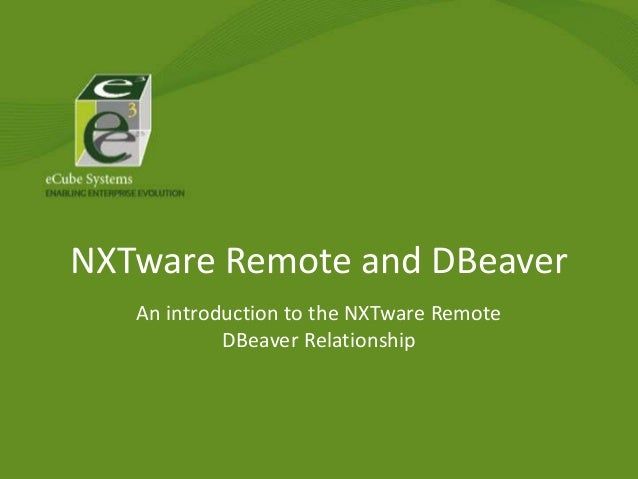 NXTware Remote and DBeaver An introduction to the NXTware Remote DBeaver Relationship