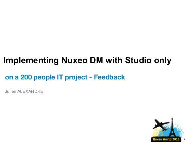Implementing Nuxeo DM with Studio only on a 200 people IT project - Feedback Julien ALEXANDRE  1