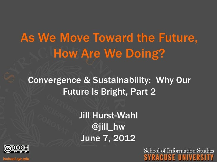 As We Move Toward the Future,     How Are We Doing? Convergence & Sustainability: Why Our        Future Is Bright, Part 2 ...