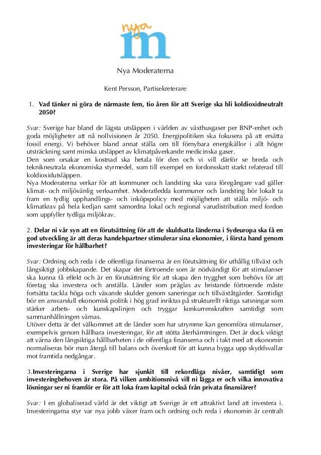 Nya Moderaterna Kent Persson, Partisekreterare 1. Vad tänker ni göra de närmaste fem, tio åren för att Sverige ska bli kol...