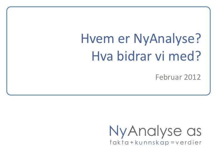 Hvem er NyAnalyse? Hva bidrar vi med?                Februar 2012    NyAnalyse as    fakta + kunnskap = verdier