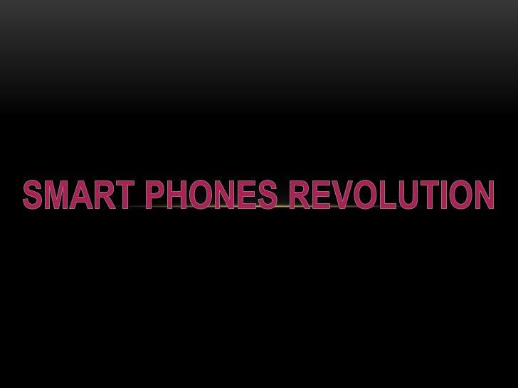 SMART PHONES REVOLUTION<br />