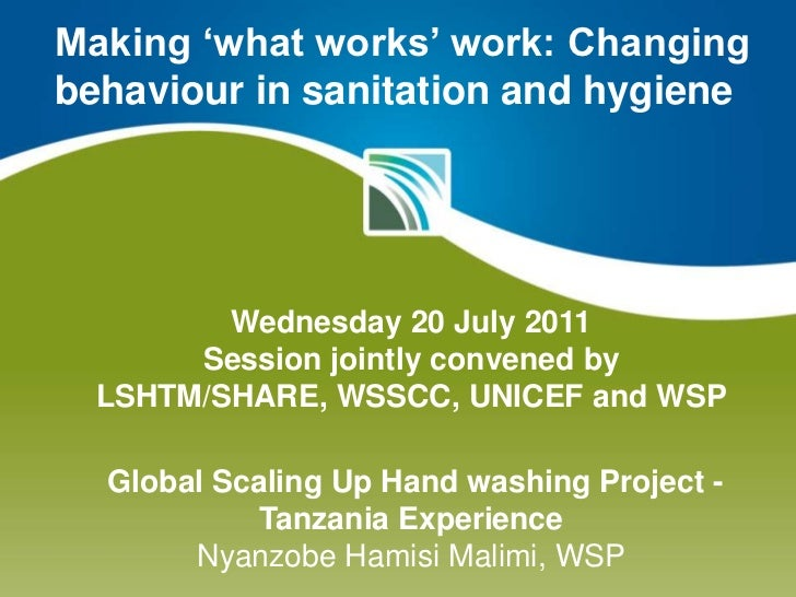 Making 'what works' work: Changing behaviour in sanitation and hygiene<br />Wednesday 20 July 2011Session jointly convened...