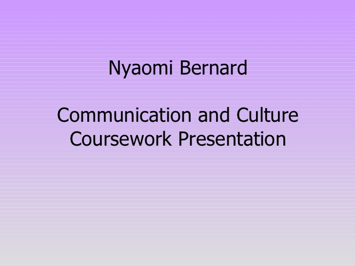 Nyaomi Bernard Communication and Culture Coursework Presentation