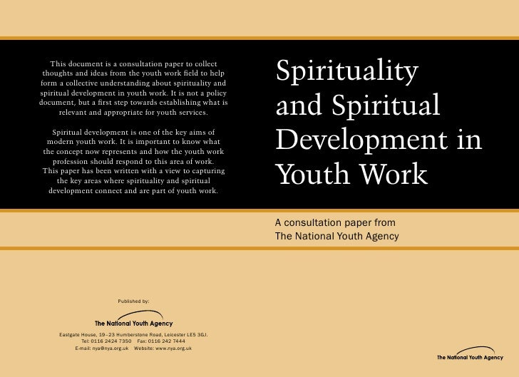 Spirituality and Spiritual Development in Youth Work A consultation paper from The National Youth Agency