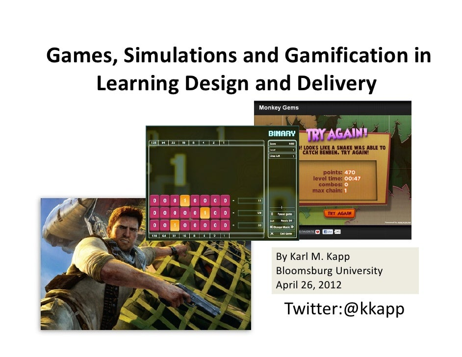 Games, Simulations and Gamification in    Learning Design and Delivery                      By Karl M. Kapp               ...