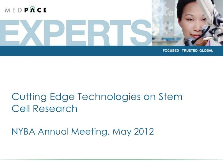 FOCUSED. TRUSTED. GLOBAL.  Cutting Edge Technologies on Stem  Cell Research  NYBA Annual Meeting, May 2012