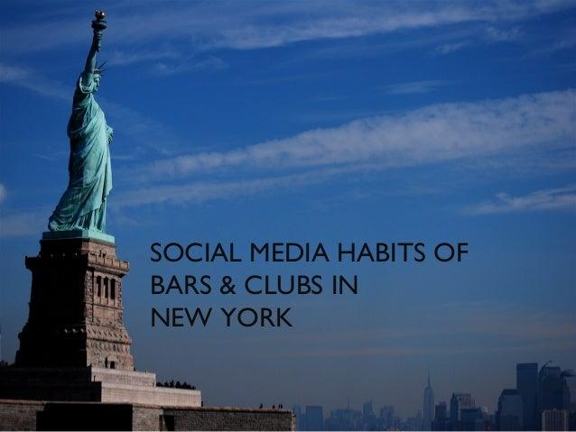 SOCIAL MEDIA HABITS OF BARS & CLUBS IN NEW YORK