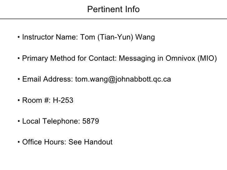 Pertinent Info •  Instructor Name: Tom (Tian-Yun) Wang  •  Email Address: tom.wang@johnabbott.qc.ca •  Room #: H-253 •  Lo...