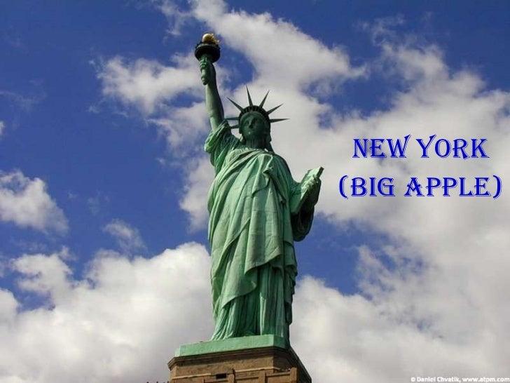 <ul><li>New York </li></ul><ul><li>(Big Apple) </li></ul>
