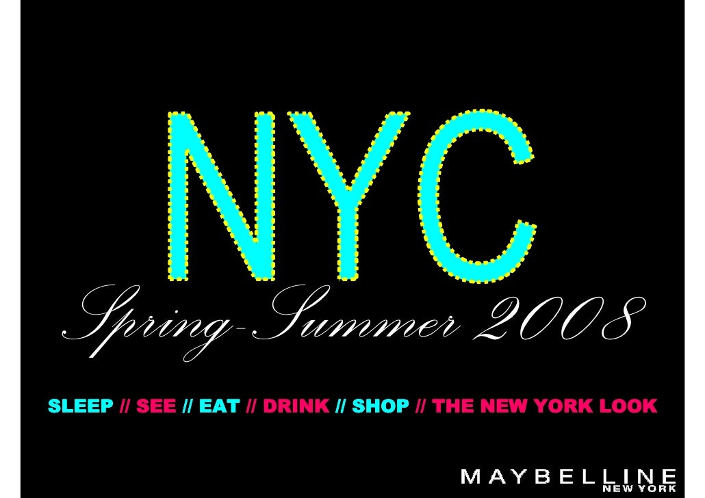 Spring-Summer 2008 SLEEP // SEE // EAT // DRINK // SHOP // THE NEW YORK LOOK