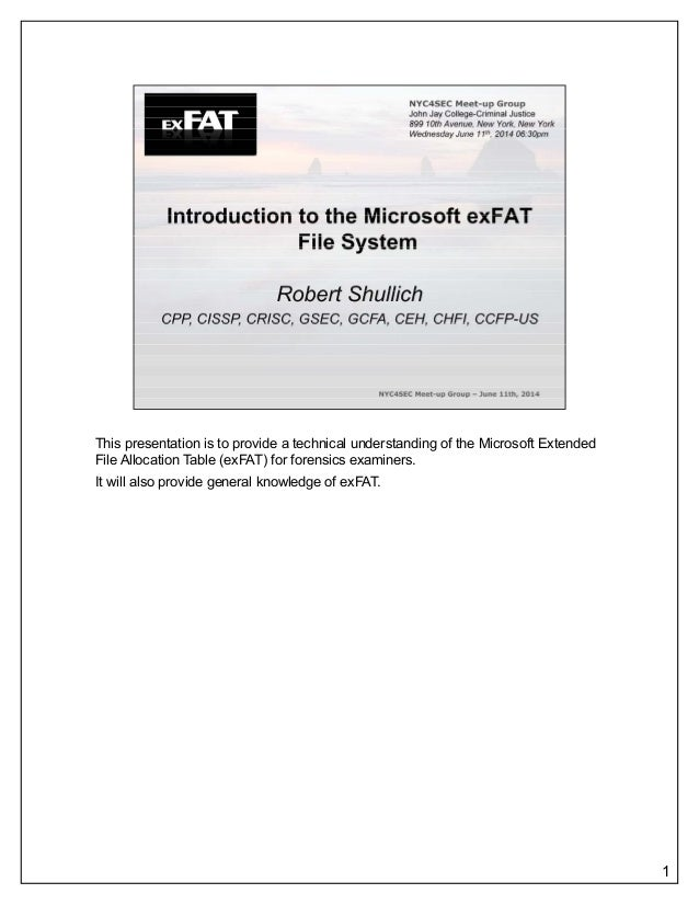 This presentation is to provide a technical understanding of the Microsoft Extended File Allocation Table (exFAT) for fore...