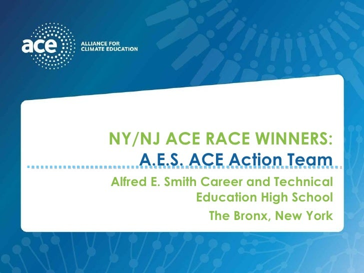 NY/NJ ACE RACE WINNERS: A.E.S. ACE Action Team Alfred E. Smith Career and Technical Education High School The Bronx, New Y...