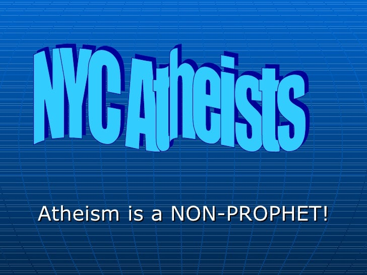 Atheism is a NON-PROPHET! NYC Atheists