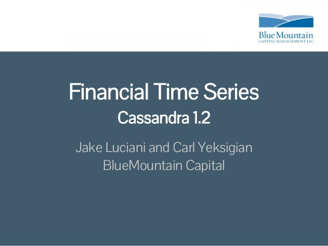 Financial Time Series       Cassandra 1.2Jake Luciani and Carl Yeksigian    BlueMountain Capital