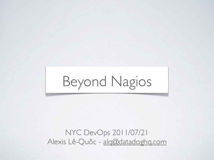 Beyond Nagios      NYC DevOps 2011/07/21Alexis Lê-Quôc - alq@datadoghq.com