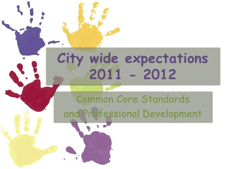 City wide expectations2011 - 2012<br />Common Core Standards<br />and Professional Development<br />