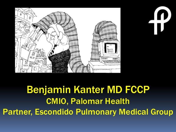 Benjamin Kanter MD FCCP            CMIO, Palomar HealthPartner, Escondido Pulmonary Medical Group
