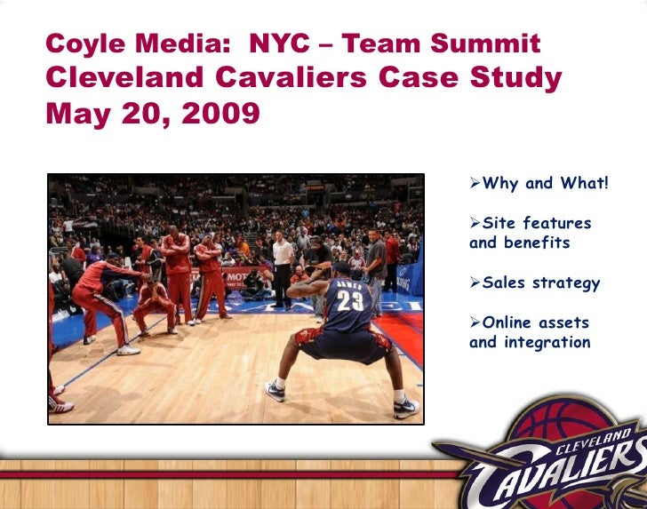 Coyle Media: NYC – Team Summit Cleveland Cavaliers Case Study May 20, 2009                           Why and What!       ...