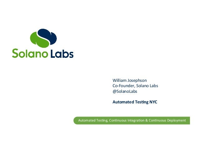 William  Josephson   Co-‐Founder,  Solano  Labs   @SolanoLabs      Automated  Tes,ng  NYC    Automate...