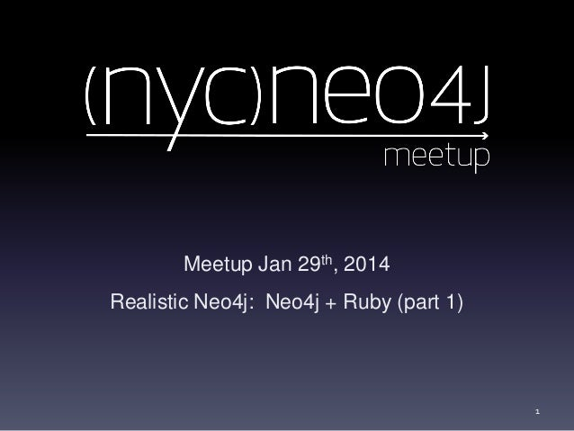 NYC Neo4j Meetup 003 Slides:  Realistic Neo4j with Ruby (Part 1)
