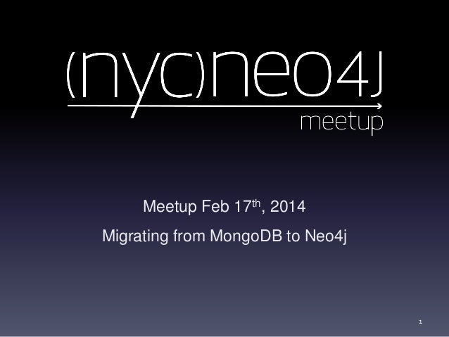 Meetup Feb 17th, 2014 Migrating from MongoDB to Neo4j  1