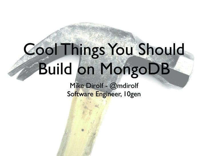 Cool Things You Should Build on MongoDB - NYC NoSQL
