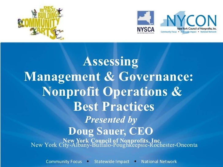 Assessing  Management & Governance:  Nonprofit Operations &  Best Practices Presented by  Doug Sauer, CEO  New York Counci...