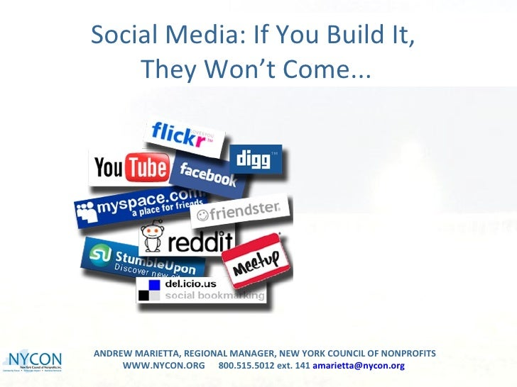 Social Media: If You Build It,    They Won't Come...ANDREW MARIETTA, REGIONAL MANAGER, NEW YORK COUNCIL OF NONPROFITS     ...